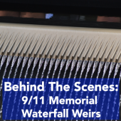 Behind The Scenes - The September 11 Memorial Waterfall Weirs