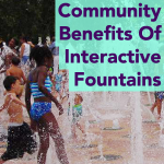Community Benefits Of Interactive Fountains