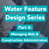 Water Feature Bidding and Construction Administration