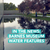 In The News - Barnes Museum Water Features