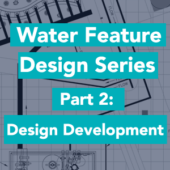 Water Feature Design Development Series