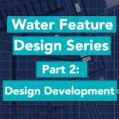Water Feature Design Development Series